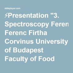 "⚡Presentation ""3. Spectroscopy Ferenc Firtha Corvinus University of Budapest Faculty of Food Science Department of Physics and Control."""