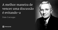 A melhor maneira de vencer uma discussão é evitando-a — Dale Carnegie