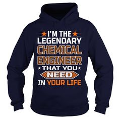 I'm The Legendary Chemical Engineer That You Need In Life Shirt