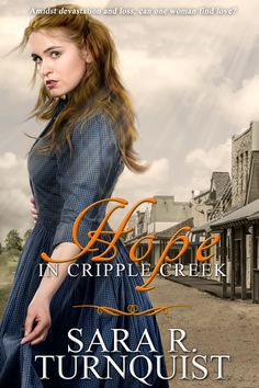 Author: Sara R. Turnquist Title: Hope In Cripple Creek Publisher: Clean Reads How to reach me: Website/URL:. Historical Romance, Library Books, Book Review, Books To Read, Novels, Christian, Celebrities, Nerdy Things, Bookmarks