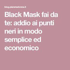 Black Mask fai da te: addio ai punti neri in modo semplice ed economico