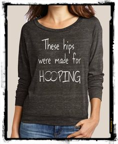 Items similar to These Hips were made for HOOPING hula Slouchy Pullover long sleeve Girls Ladies shirt sweatshirt screenprint Alternative Apparel on Etsy Alternative Outfits, Alternative Apparel, Moon Shirt, Dance Outfits, 34c, Pullover, Trending Outfits, Sweatshirts, Hula Hooping
