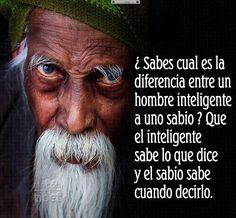 ¿ Sabes cual es la diferencia entre un hombre inteligente a uno sabio ? ....