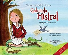 Conoce a Gabriela Mistral / Get to Know Gabriela Mistral (Bilingual) (Personajes Del Mundo Hispanico / Characters of the Hispanic World) (Personajes ... of the Hispanic World) (Spanish Edition)