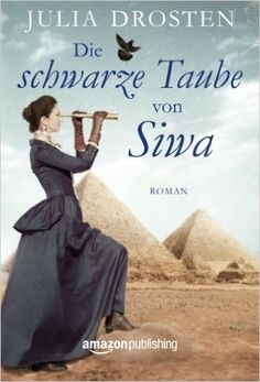 Die schwarze Taube von Siwa: Amazon.de: Julia Drosten: Bücher
