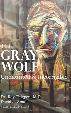 The Gray Wolf: Undaunted & Incorrigible by dr f ray thigpen http://www.amazon.com/dp/1519227531/ref=cm_sw_r_pi_dp_sAJzwb0MG6SK1