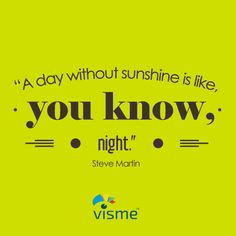 A day without sunshine is like, you know, night. - Steve Martin #FunnyQuotes