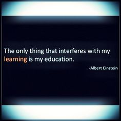 The only thing that interferes with my #learning is my #education. - Albert Einstein #quote  #quotes #quoteoftheday #quotestoliveby #quotestagram #homeschool #unschooling #unlearn #success