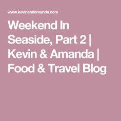Weekend In Seaside, Part 2 | Kevin & Amanda | Food & Travel Blog