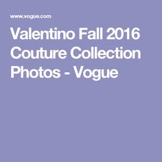 Valentino Fall 2016 Couture Collection Photos - Vogue