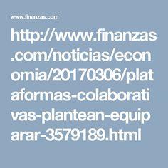 http://www.finanzas.com/noticias/economia/20170306/plataformas-colaborativas-plantean-equiparar-3579189.html