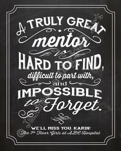 A Great Mentor is hard to find, difficult to part with, and impossible to forget - Quote Saying PERSONALIZED Printable Executive Gift Chalkboard Wall Art by Jalipeno on Etsy. the perfect boss gift idea for that special mentor in your life - for retirement, farewell, moving away, graduation, job change, etc. Check the shop for more printable corporate gifts / executive gifts / mentor gifts / goodbye gifts!