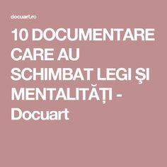 10 DOCUMENTARE CARE AU SCHIMBAT LEGI ŞI MENTALITĂȚI - Docuart