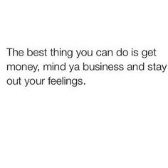 get money fuck feelings Babe Quotes, Real Life Quotes, Badass Quotes, Queen Quotes, Mood Quotes, Quotes To Live By, Positive Quotes, Qoutes, Quotations