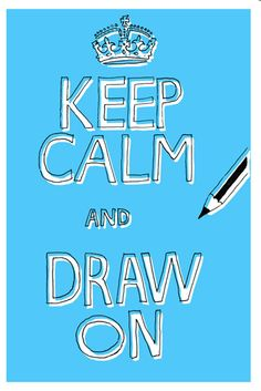 Keep Calm and Draw On