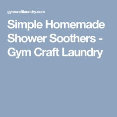 Simple Homemade Shower Soothers - Gym Craft Laundry