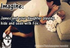 James and your daughter playing hide & seek with fox