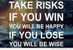 Take risks. If you win, you will be happy. If you lose, you will be wise. #entrepreneur #entrepreneurship