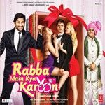 Rabba Main Kya Karoon songs, Rabba Main Kya Karoon soundtrack, Play songs of Rabba Main Kya Karoon