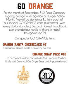 312 Pizza Company is going orange for the month of September.  For each Go Orange special item we sell, we will donate $1 to the Second Harvest Food Bank of Middle TN.  #hungeractionTN  #goorange #312pizzaco  www.312pizzaco.com