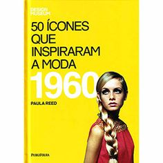 Livro - 50 Ícones que Inspiraram a Moda: 1960