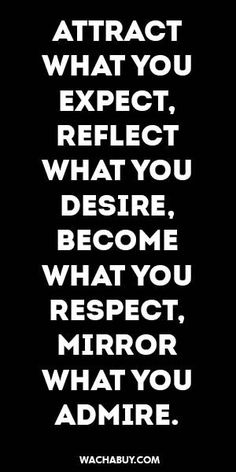 Attract what you expect, reflect what you desire, become what you respect, mirror what you admore Positive Thoughts, Positive Quotes, Motivational Quotes, Inspirational Quotes, Life Quotes Love, Great Quotes, Quotes To Live By, Awesome Quotes, The Words