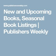 New and Upcoming Books, Seasonal Book Listings | Publishers Weekly