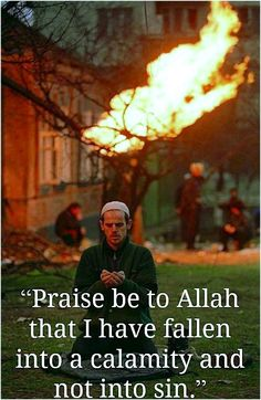Praise be to Allah that I have fallen into calamity & not into sin