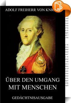 """Über den Umgang mit Menschen    ::  Über den Umgang mit Menschen ist das bekannteste Werk des deutschen Schriftstellers Adolph Freiherr Knigge (1752-1796). Es erschien erstmals im Jahre 1788. Das Buch beschäftigt sich mit """"guten Umgangsformen"""" und nicht mit Etikette. Im Gegensatz zur heutigen landläufigen Meinung handelt es sich bei dem Buch keineswegs um ein Benimmbuch mit Ratschlägen zu Fragen wie, welche Gabel mit welchem Messer zu welchem Essen verwendet werden darf. Das ebenso ele..."""