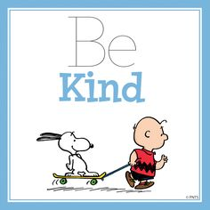 Snoopy, Charlie Brown, Peanuts Gang. Be kind.
