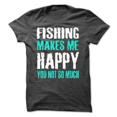 Fishing makes me  happy you not so much -Shirts[Hot] T Shirt, Hoodie, Sweatshirts - t shirts online #tee #style
