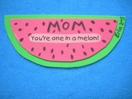 Mom - You're one in a melon!