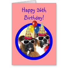Image from http://rlv.zcache.com/happy_26th_birthday_boxer_dogs_card-rbf8307bfdc3344c79ebf5a9fc13e0da1_xvuat_8byvr_324.jpg.