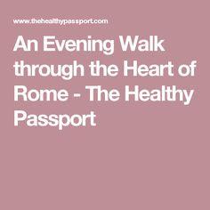 An Evening Walk through the Heart of Rome - The Healthy Passport