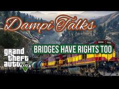 Dampi Talks - Pt. 1 |  Bridges have rights too | GTA V Train Ride
