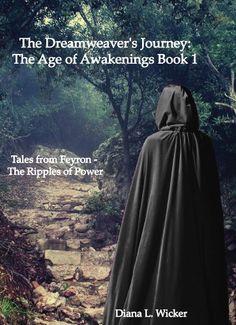 The Dreamweaver's Journey: The Age of Awakenings Book 1, by Diana L. Wicker