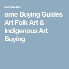 ome Buying Guides Art Folk Art & Indigenous Art Buying
