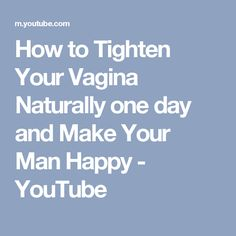 How to Tighten Your Vagina Naturally one day and Make Your Man Happy - YouTube