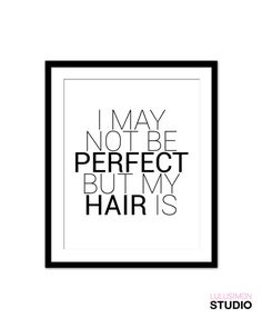 haha, good inspiration in my Master Bath to take the time to fix my hair in the mornings ;)  I May Not Be Perfect But My Hair Is Print ♥    All Prints are UNFRAMED & UNMATTED    To visit more items like this visit my shop by clicking this