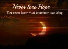 Never lose Hope You never know what tomorrow may bring | Inspirational Quotes