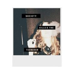society killed the teenager | Tumblr via Polyvore