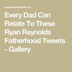 Every Dad Can Relate To These Ryan Reynolds Fatherhood Tweets - Gallery