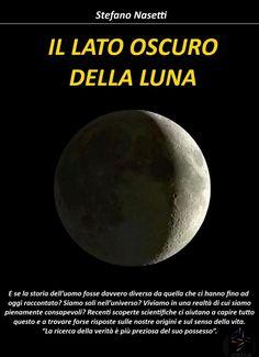 Il Lato Oscuro della Luna - Stefano Nasetti (ebook e cartaceo),  DISPONIBILE IN FORMATO ELETTRONICO IN TUTTI GLI STORE ON LINE  E IN ESCLUSIVA NEL FORMATO CARTACEO SOLO QUI http://illatooscurodellaluna.webnode.it/news/in-arrivo-il-formato-cartaceo-del-libro/