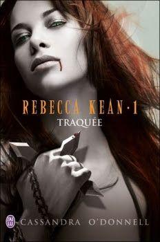 •*¨*• Mon avis sur Rebecca Kean, tome 1 : Traquée de Cassandra O'Donnell •*¨*•.