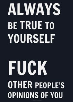 BE TRUE TO YOURSELF-