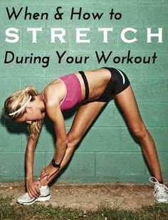 Tips on when and how to stretch during a workout