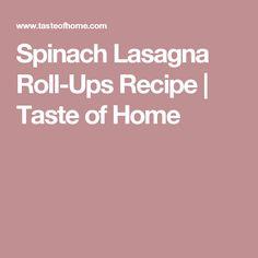 Spinach Lasagna Roll-Ups Recipe | Taste of Home