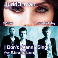 I Dont Wanna Sing for Absolution (Muse, Lana Del Rey) by JuDD3rMan