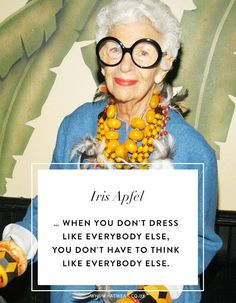 Iris Apfel Quotes: … When you don't dress like everybody else, you don't have to think like everybody else.