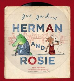 Herman and Rosie. They both loved the groovy rhythm of the city, but sometimes the bustling crowds and constant motion left them lonely, until one night .A Neal Porter Book. Created by Gus Gordon. Length: 32 pages. Herman liked playing the oboe, the smell of hot dogs in the winter and watching films about the ocean. Rosie liked pancakes, listening to old jazz records, and watching films about the ocean.